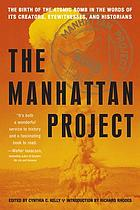 The Manhattan project : the birth of the atomic bomb in the words of its creators, eyewitnesses, and historians