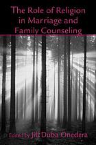 The Role of Religion in Marriage and Family Counseling.