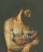 The sacred image in the age of art : Titian, Tintoretto, Barocci, El Greco, Caravaggio