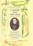 A monk and two peas : the story of Gregor Mendel and the discovery of genetics