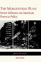 The Morgenthau Plan : Soviet influence on American postwar policy