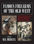 Famous firearms of the Old West : from Wild Bill Hickok's Colt revolvers to Geronimo's Winchester : twelve guns that shaped our history