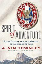Spirit of adventure : Eagle Scouts and the making of America's future