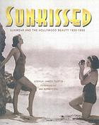 Sunkissed : sunwear and the Hollywood beauty, 1930-1950