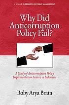 Why did anticorruption policy fail? : a study of anticorruption policy implementation failure in Indonesia