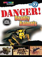 Danger! : deadly animals