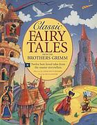 Classic fairy tales from the Brothers Grimm : twelve best-loved tales from the master storytellers