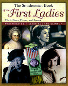 The Smithsonian book of the first ladies : their lives, times, and issues