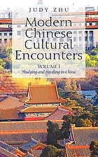 Modern Chinese cultural encounters. Volume I : studying and traveling in China