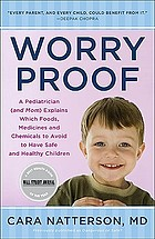 Worry proof : a pediatrician (and mom) explains which foods, medicines, and chemicals to avoid to have safe and healthy children