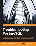 Troubleshooting PostgreSQL : intercept problems and challenges typically faced by PostgreSQL database administrators with best troubleshooting techniques