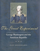 The great experiment : George Washington and the American Republic : catalogue of an exhibition San Marino, California, the Huntington Library October 1998 - May 1999, New York City, the Pierpont Morgan Library September - December 1999