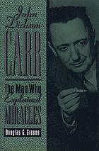 John Dickson Carr : the man who explained miracles