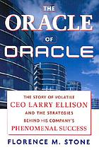 The Oracle of Oracle : the story of volatile CEO Ellison and the strategies behind his company's phenomenal success
