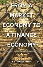 From a market economy to a finance economy : the most dangerous American journey