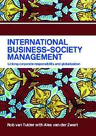 International business-society management : linking corporate responsibility and globalization