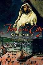 Fire in the city : Savonarola and the struggle for Renaissance Florence