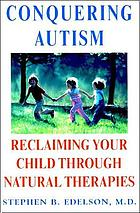 Conquering autism : reclaiming your child through natural therapies