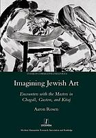 Imagining Jewish art : encounters with the masters in Chagall, Guston, and Kitaj