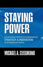 Staying power : six enduring principles for managing strategy and innovation in an uncertain world (lessons from Microsoft, Apple, Intel, Google, Toyota and more)