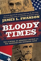 Bloody times : the funeral of Abraham Lincoln and the manhunt for Jefferson Davis