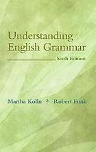 Understanding English grammar / Martha Kolln, Robert Funk.