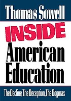 Inside American education : the decline, the deception, the dogmas