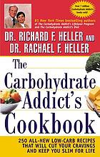 The carbohydrate addict's cookbook : 250 all-new low-carb recipes that will cut your cravings and keep you slim for life