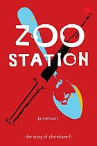 Zoo Station : the story of Christiane F. [a memoir]