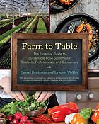 Farm to table : the essential guide to sustainable food systems for students, professionals, and consumers