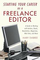 Starting your career as a freelance editor : a guide to working with authors, books, newsletters, magazines, websites, and more