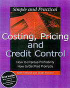 Simple and practical costing, pricing and credit control : how to improve profitability ; how to get paid promptly