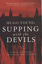 Supping with the devils : political journalism from Thatcher to Blair
