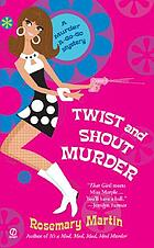 Twist and shout murder : a Murder a Go-Go mystery