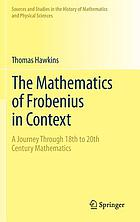The mathematics of Frobenius in context : a journey through 18th to 20th Century mathematics