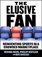 The elusive fan : reinventing sports in a crowded marketplace