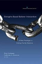 Strengths-Based Batterer Intervention: A New Paradigm in Ending Family Violence cover image