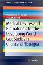 Medical devices and biomaterials for the developing world : case studies in Ghana and Nicaragua