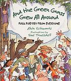 And the green grass grew all around : folk poetry from everyone