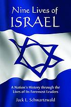 Nine lives of Israel : a nation's history through the lives of its foremost leaders