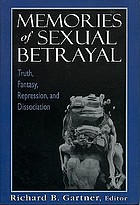 Memories of sexual betrayal : truth, fantasy, repression, and dissociation