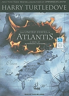 The United States of Atlantis : a novel of alternate history