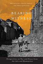 Bearing witness : perspectives on war and peace from the arts and humanities