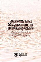 Calcium and magnesium in drinking-water : public health significance.