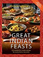 Great Indian feasts : 130 wonderful, simple recipes for every festive occasion