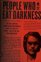 People who eat darkness : the true story of a young woman who vanished from the streets of Tokyo and the evil that swallowed her up