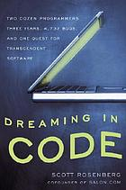 Dreaming in code : two dozen programmers, three years, 4,732 bugs, and one quest for transcendent software