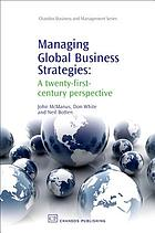 Managing global business strategies : a twenty-first-century perspective