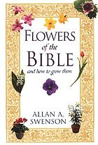Flowers of the Bible : and how to grow them