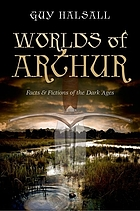 Worlds of Arthur : facts & fictions of the Dark Ages